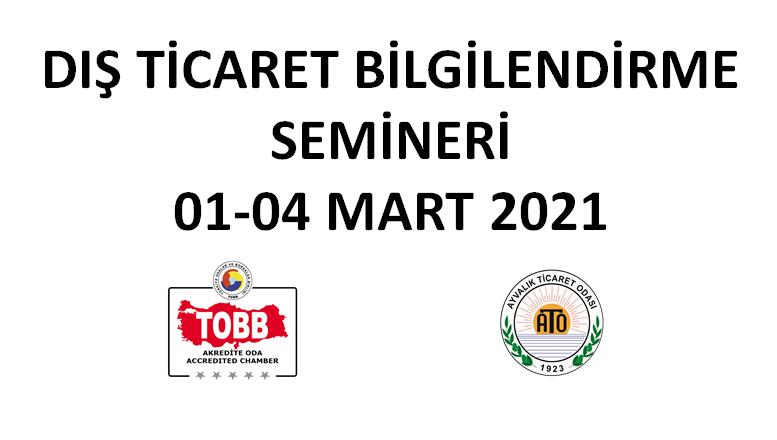 DIŞ TİCARET BİLGİLENDİRME SEMİNERİ 01-04 MART 2021